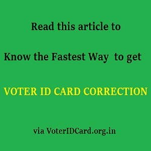Voter ID Card Correction – What is the fastest way to get Voter ID correction?