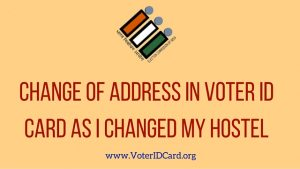 Change of Address in Voter ID Card due to change in hostel or place of stay