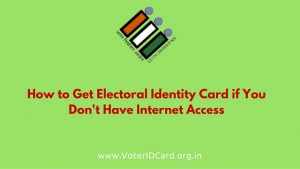How Can I Get my Electoral Identity Card if I Don't Have Internet Access?